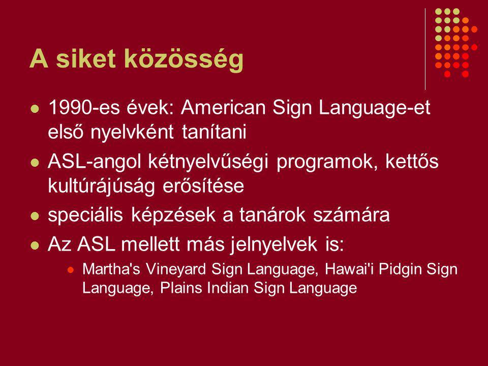 A siket közösség 1990-es évek: American Sign Language-et első nyelvként tanítani. ASL-angol kétnyelvűségi programok, kettős kultúrájúság erősítése.
