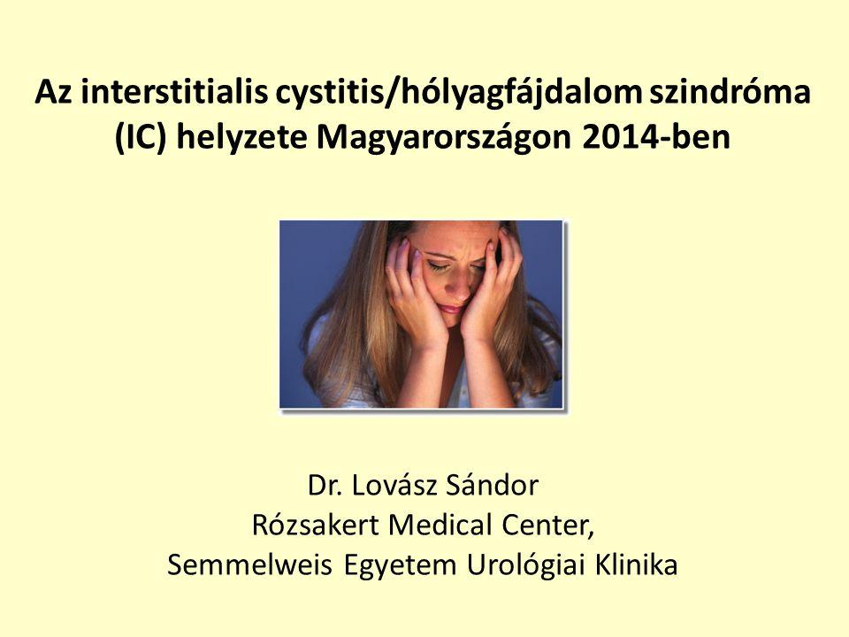 Az interstitialis cystitis/hólyagfájdalom szindróma (IC) helyzete Magyarországon 2014-ben Dr.