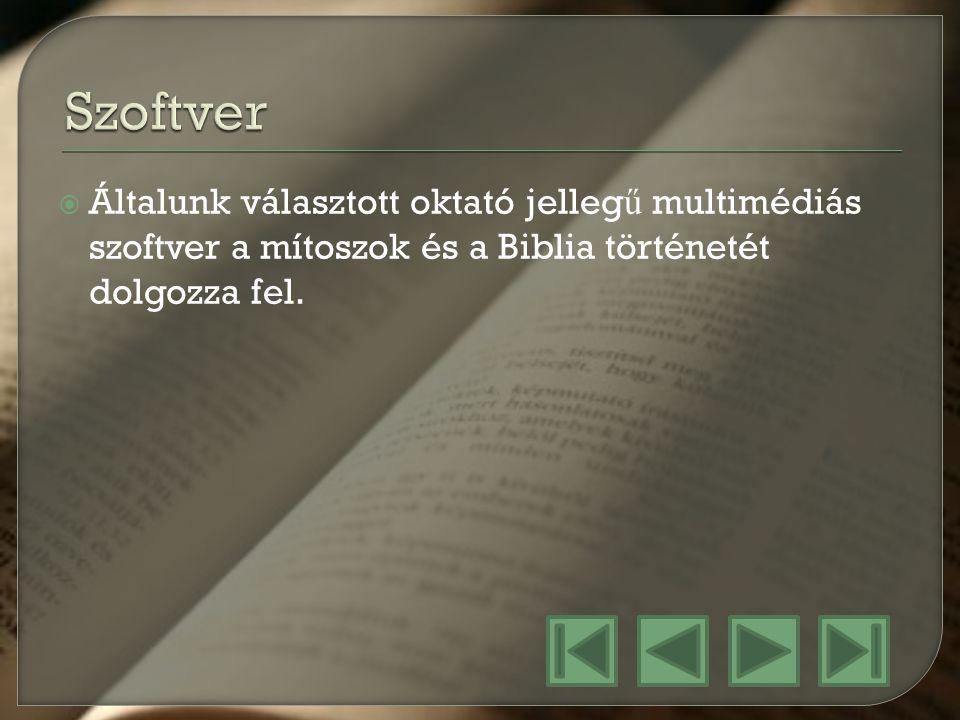 Szoftver Általunk választott oktató jellegű multimédiás szoftver a mítoszok és a Biblia történetét dolgozza fel.