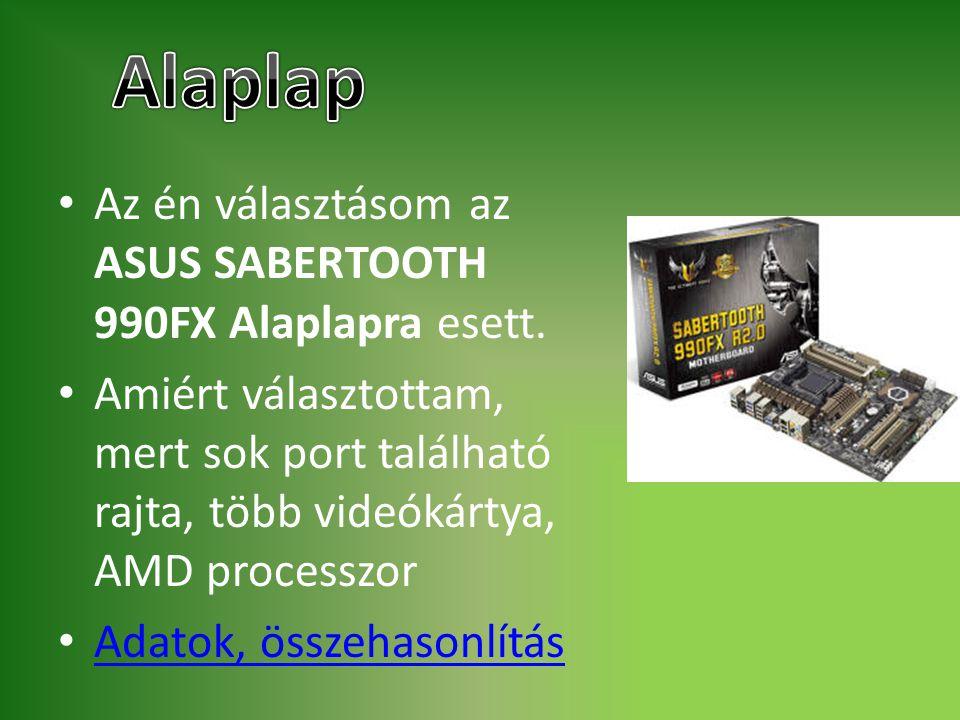 Alaplap Az én választásom az ASUS SABERTOOTH 990FX Alaplapra esett.