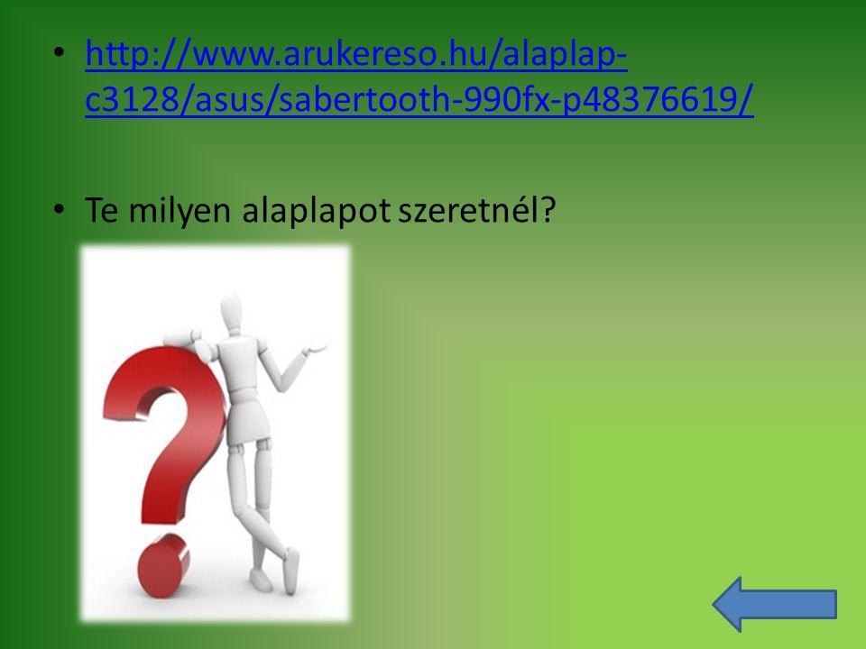 http://www.arukereso.hu/alaplap-c3128/asus/sabertooth-990fx-p48376619/ Te milyen alaplapot szeretnél