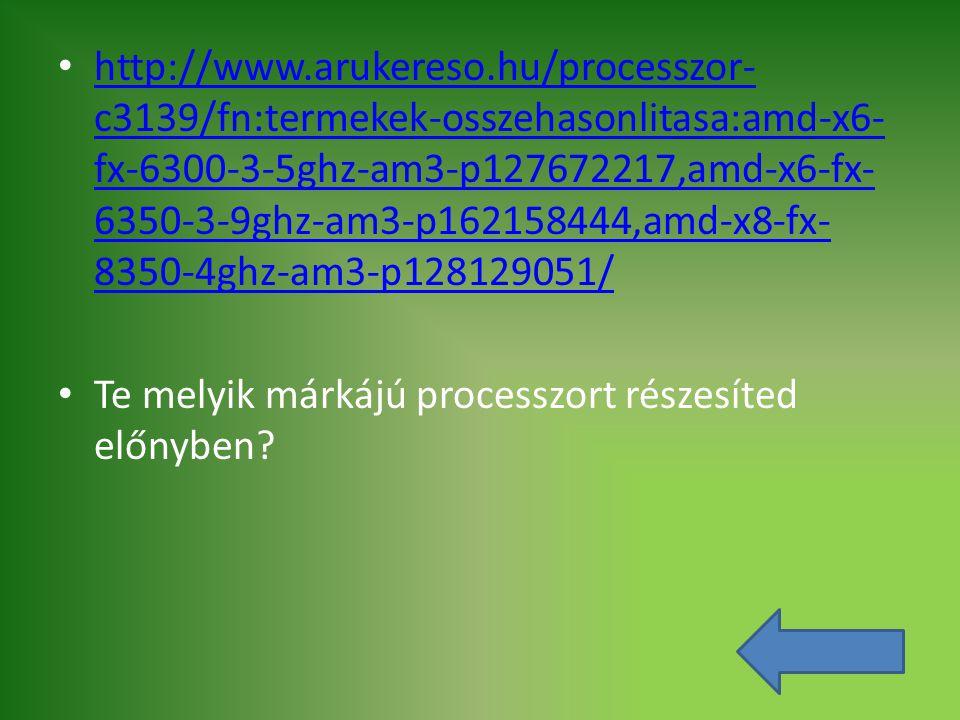 http://www.arukereso.hu/processzor-c3139/fn:termekek-osszehasonlitasa:amd-x6-fx-6300-3-5ghz-am3-p127672217,amd-x6-fx-6350-3-9ghz-am3-p162158444,amd-x8-fx-8350-4ghz-am3-p128129051/