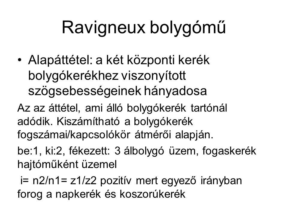 Ravigneux bolygómű Alapáttétel: a két központi kerék bolygókerékhez viszonyított szögsebességeinek hányadosa.