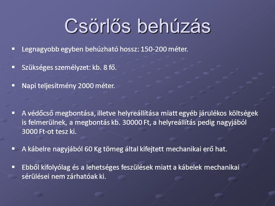 Csörlős behúzás Legnagyobb egyben behúzható hossz: 150-200 méter.