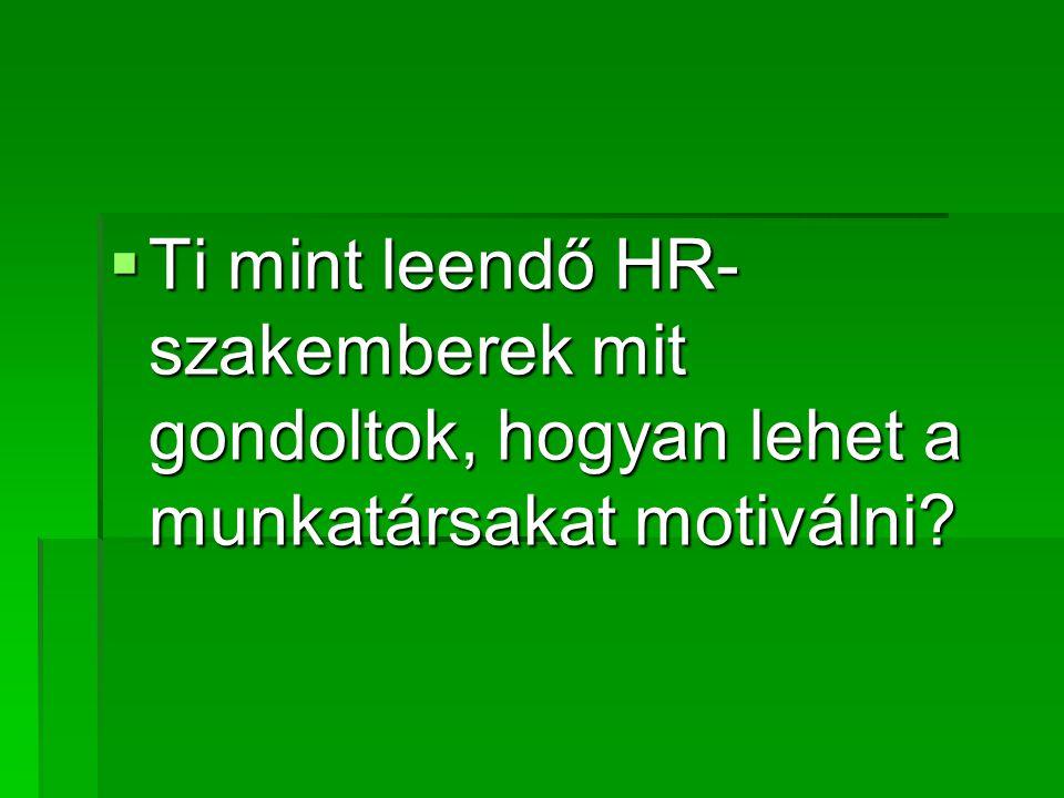 Ti mint leendő HR-szakemberek mit gondoltok, hogyan lehet a munkatársakat motiválni