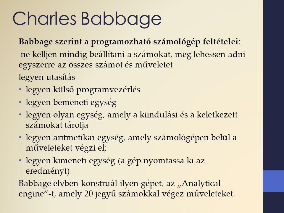 Charles Babbage Babbage szerint a programozható számológép feltételei: