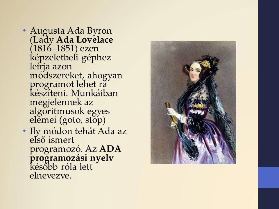 Augusta Ada Byron (Lady Ada Lovelace (1816–1851) ezen képzeletbeli géphez leírja azon módszereket, ahogyan programot lehet rá készíteni. Munkáiban megjelennek az algoritmusok egyes elemei (goto, stop)
