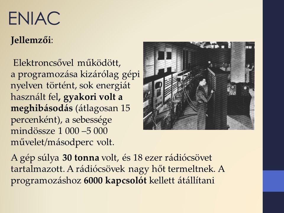 ENIAC Jellemzői: Elektroncsővel működött,