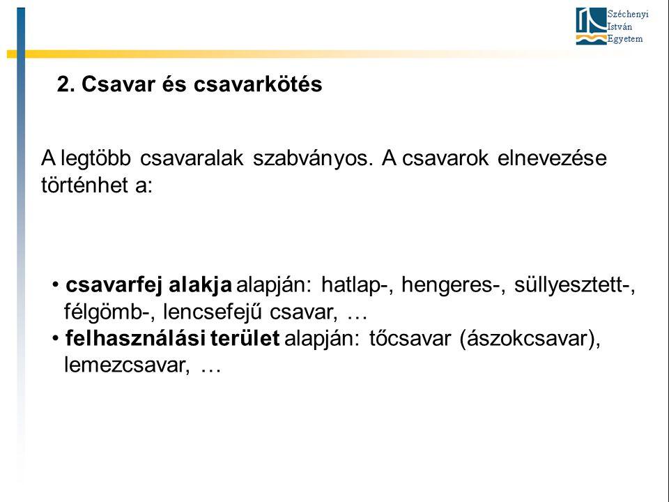 2. Csavar és csavarkötés A legtöbb csavaralak szabványos. A csavarok elnevezése történhet a: