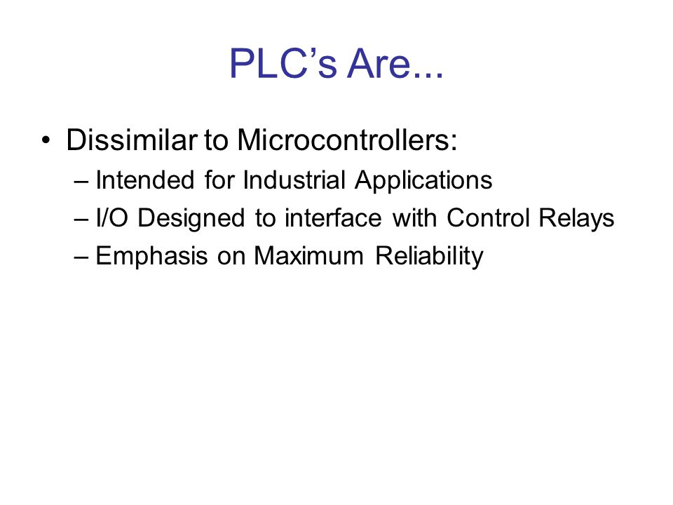 PLC's Are... Dissimilar to Microcontrollers: