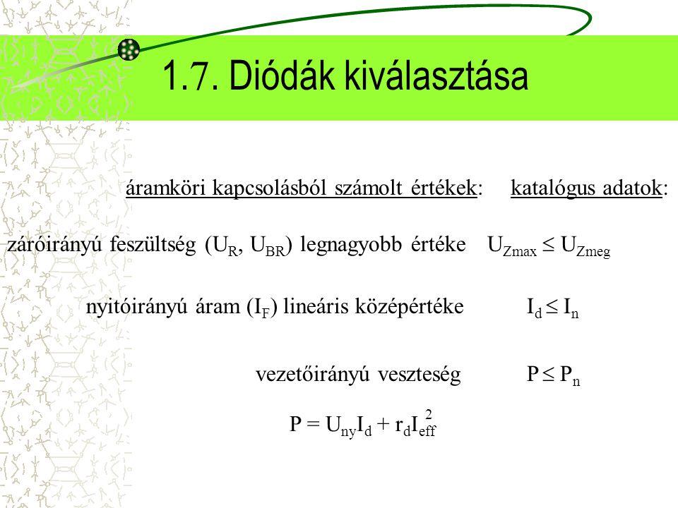 1.7. Diódák kiválasztása áramköri kapcsolásból számolt értékek: