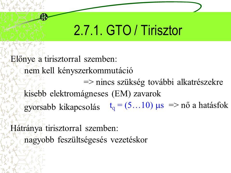 2.7.1. GTO / Tirisztor Előnye a tirisztorral szemben: