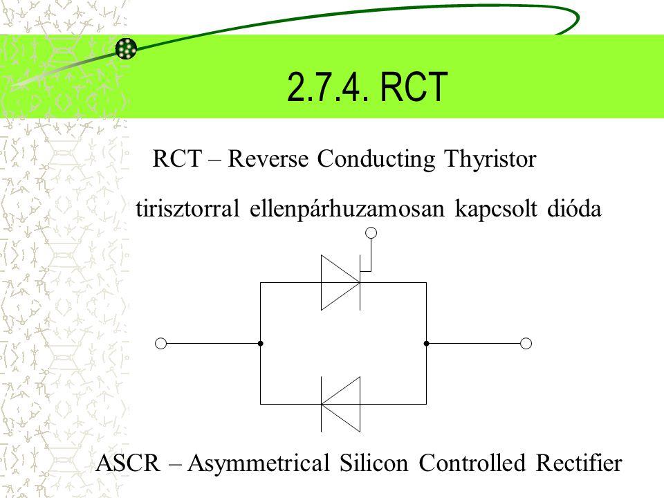 2.7.4. RCT RCT – Reverse Conducting Thyristor