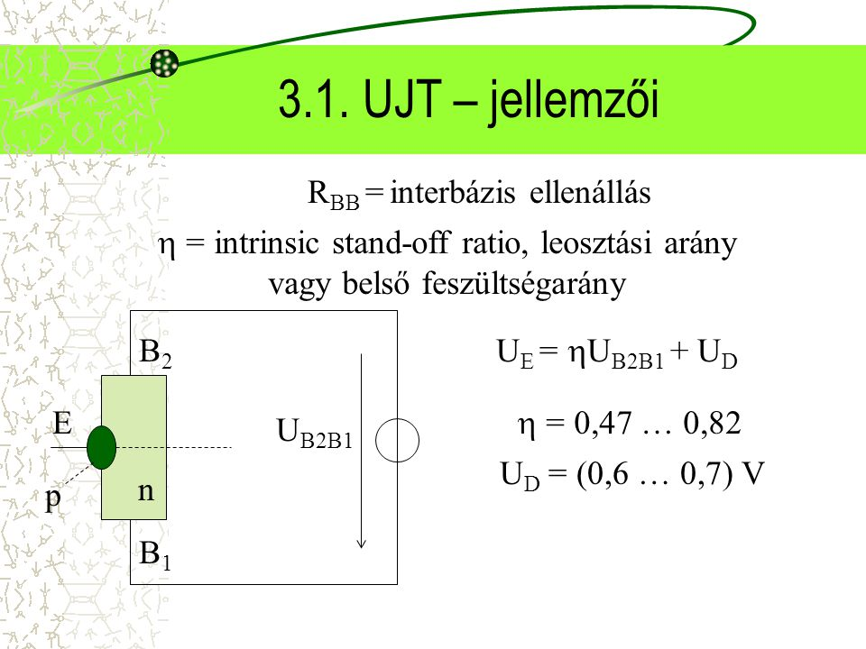 3.1. UJT – jellemzői RBB = interbázis ellenállás