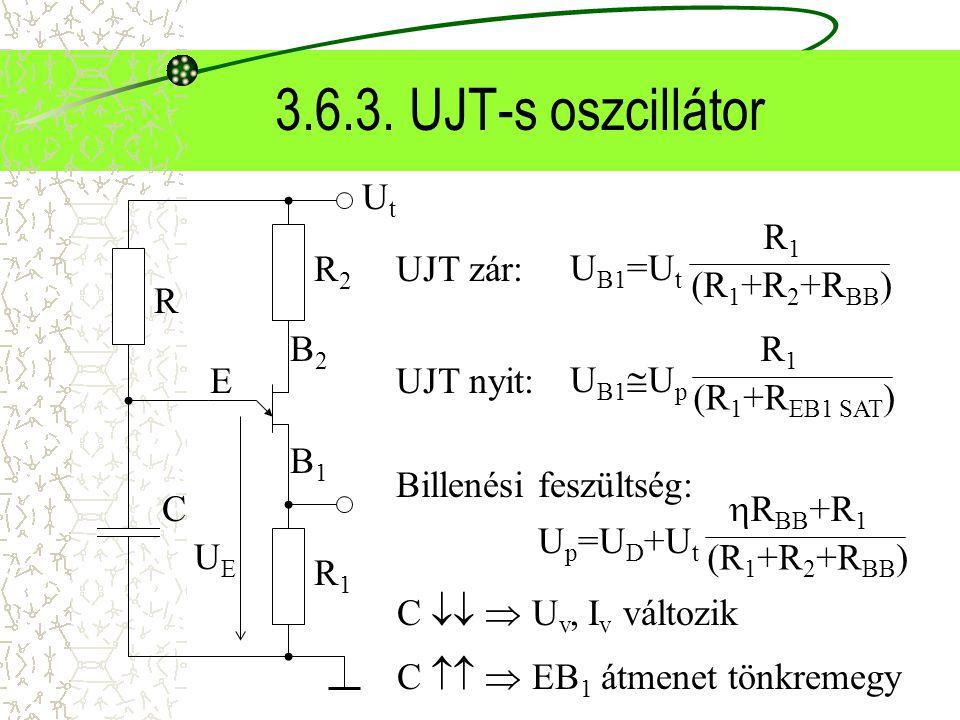 3.6.3. UJT-s oszcillátor Ut B2 B1 E R2 R1 UE R C UB1=Ut R1 (R1+R2+RBB)