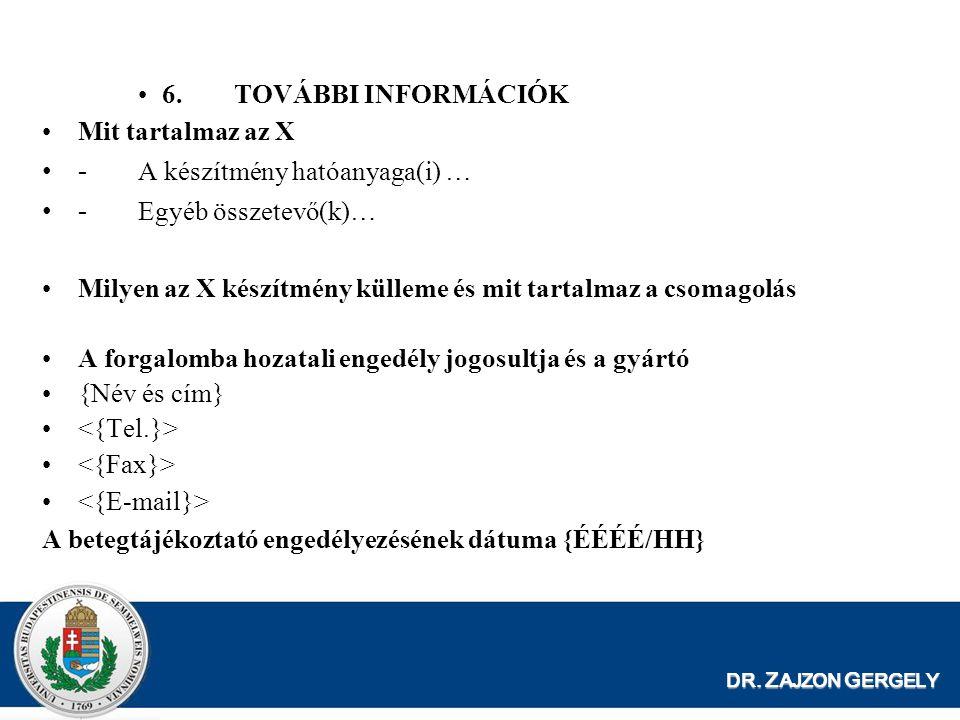 - A készítmény hatóanyaga(i) … - Egyéb összetevő(k)…