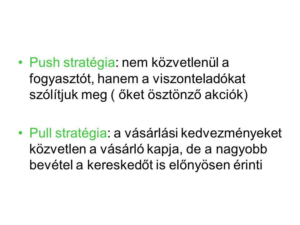 Push stratégia: nem közvetlenül a fogyasztót, hanem a viszonteladókat szólítjuk meg ( őket ösztönző akciók)