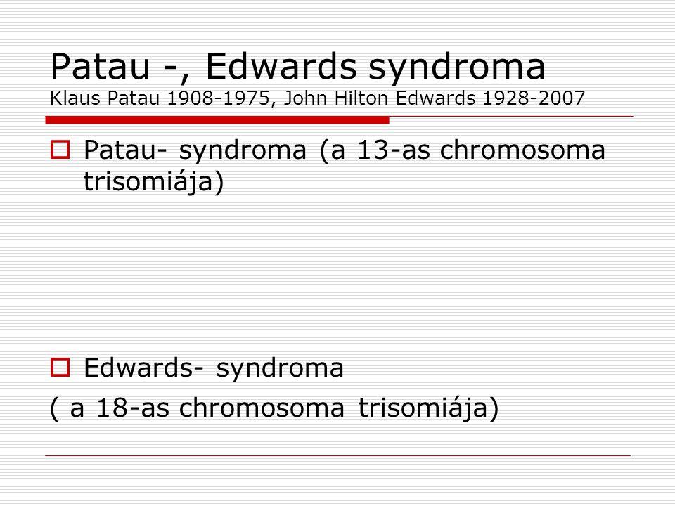 Patau -, Edwards syndroma Klaus Patau 1908-1975, John Hilton Edwards 1928-2007