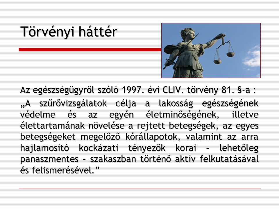 Törvényi háttér Az egészségügyről szóló 1997. évi CLIV. törvény 81. §-a :