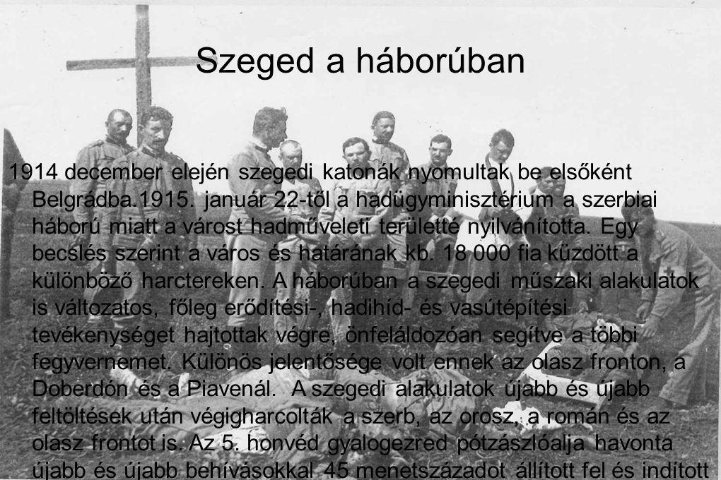 1914 december elején szegedi katonák nyomultak be elsőként Belgrádba