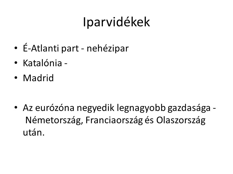 Iparvidékek É-Atlanti part - nehézipar Katalónia - Madrid