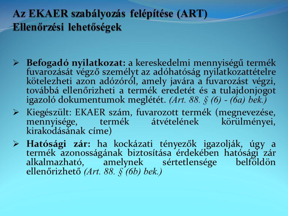 Az EKAER szabályozás felépítése (ART) Ellenőrzési lehetőségek