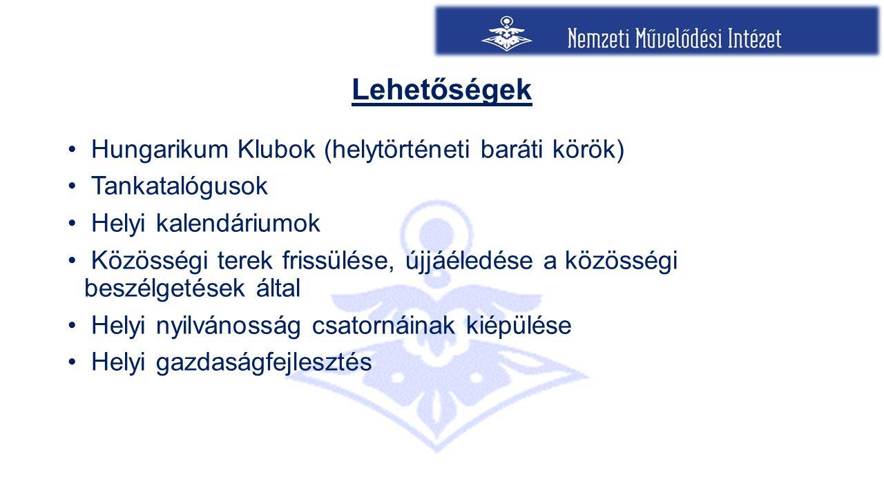 Lehetőségek Hungarikum Klubok (helytörténeti baráti körök)