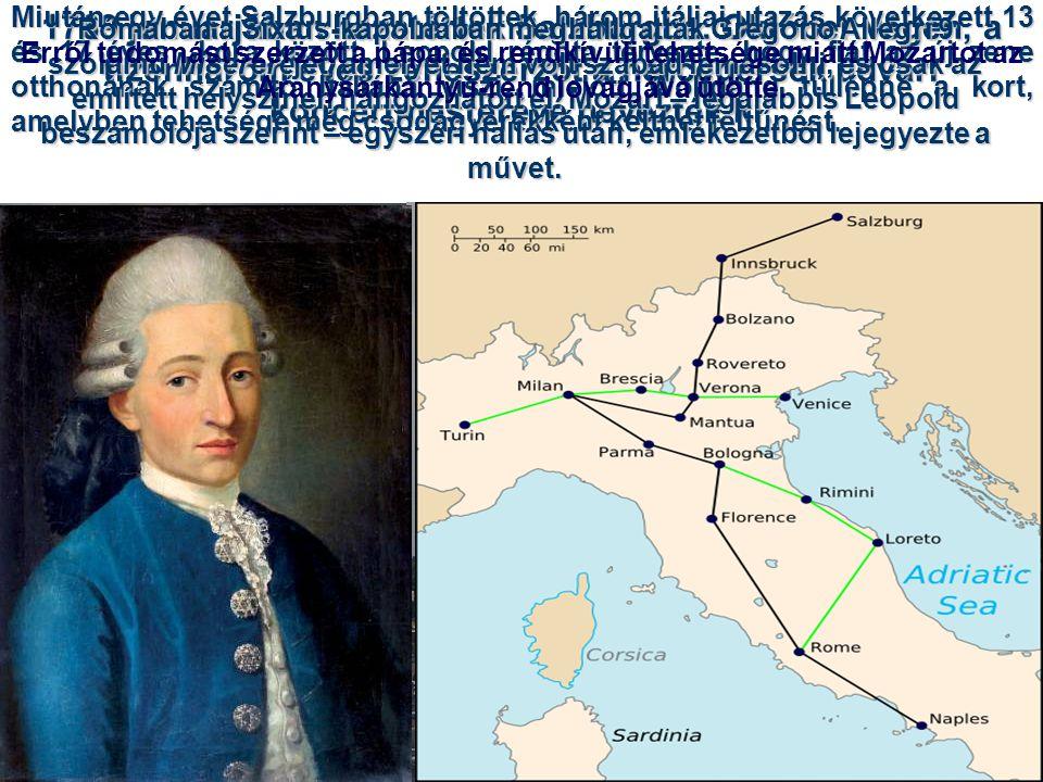Miután egy évet Salzburgban töltöttek, három itáliai utazás következett 13 és 17 éves kora között. Leopold régóta tervezte, hogy fiát az új zene otthonának számító Itáliába viszi, mielőtt Wolfgang túllépné a kort, amelyben tehetsége még csodagyerekként kelthet feltűnést.