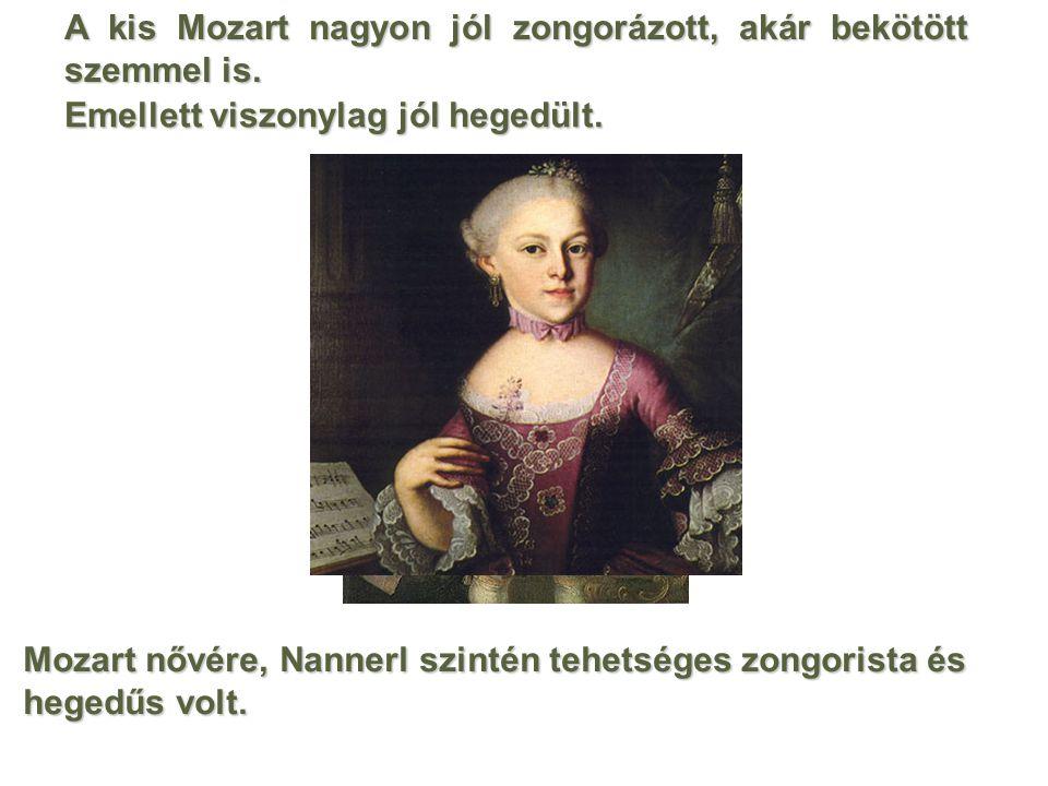 A kis Mozart nagyon jól zongorázott, akár bekötött szemmel is.