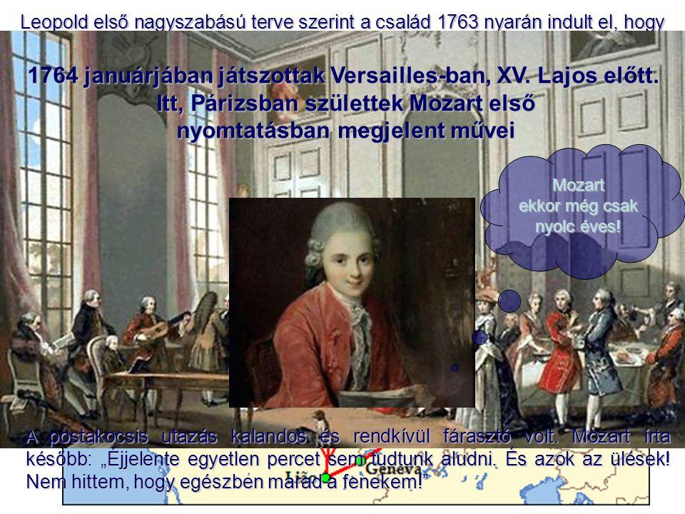 1764 januárjában játszottak Versailles-ban, XV. Lajos előtt.