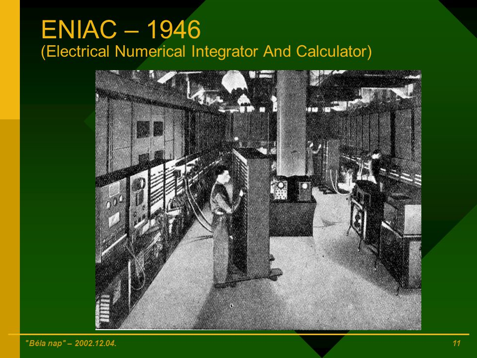 ENIAC – 1946 (Electrical Numerical Integrator And Calculator)