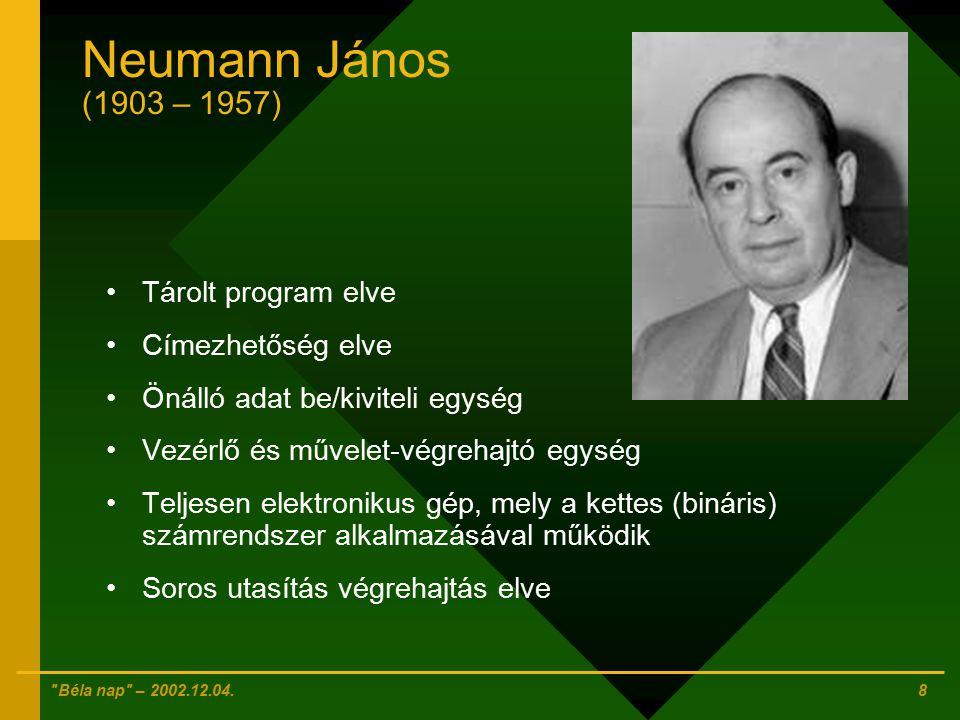 Neumann János (1903 – 1957) Tárolt program elve Címezhetőség elve