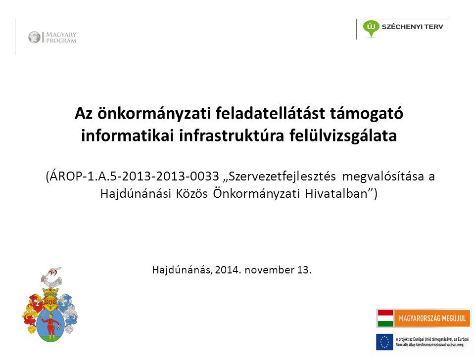 """Az önkormányzati feladatellátást támogató informatikai infrastruktúra felülvizsgálata (ÁROP-1.A.5-2013-2013-0033 """"Szervezetfejlesztés megvalósítása a Hajdúnánási Közös Önkormányzati Hivatalban )"""