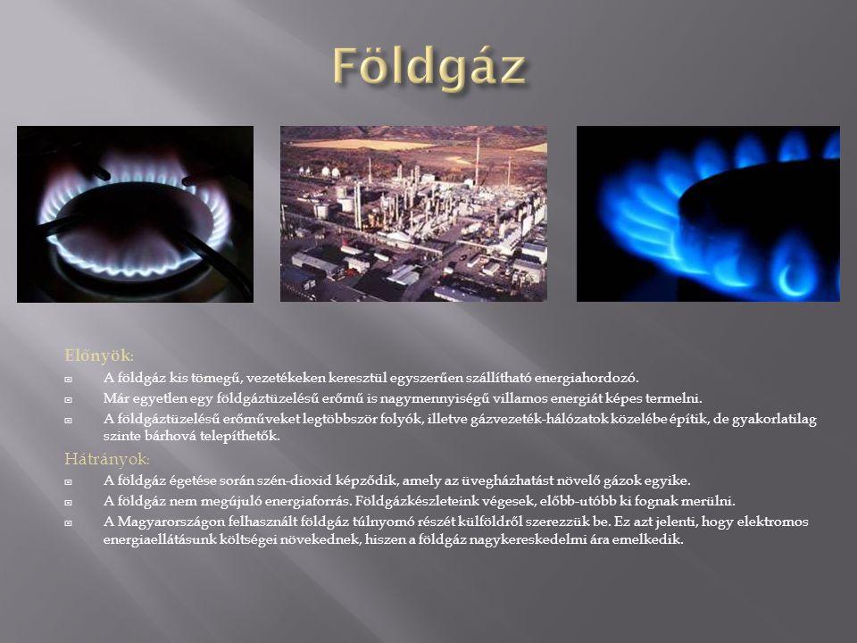 Előnyök: A földgáz kis tömegű, vezetékeken keresztül egyszerűen szállítható energiahordozó.