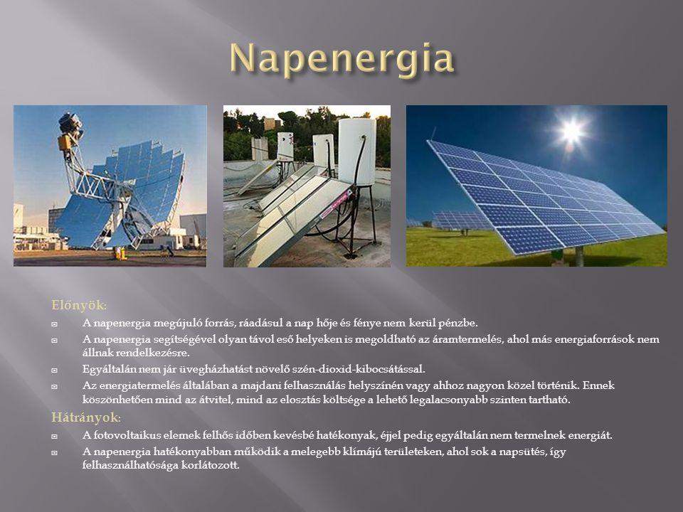 Előnyök: A napenergia megújuló forrás, ráadásul a nap hője és fénye nem kerül pénzbe.