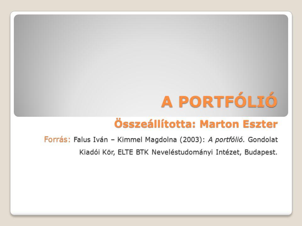 A PORTFÓLIÓ Összeállította: Marton Eszter Forrás: Falus Iván – Kimmel Magdolna (2003): A portfólió.