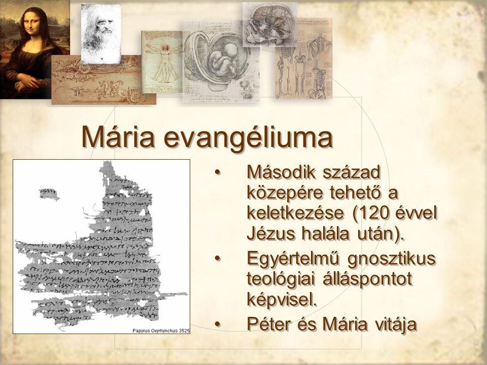 Mária evangéliuma Második század közepére tehető a keletkezése (120 évvel Jézus halála után). Egyértelmű gnosztikus teológiai álláspontot képvisel.
