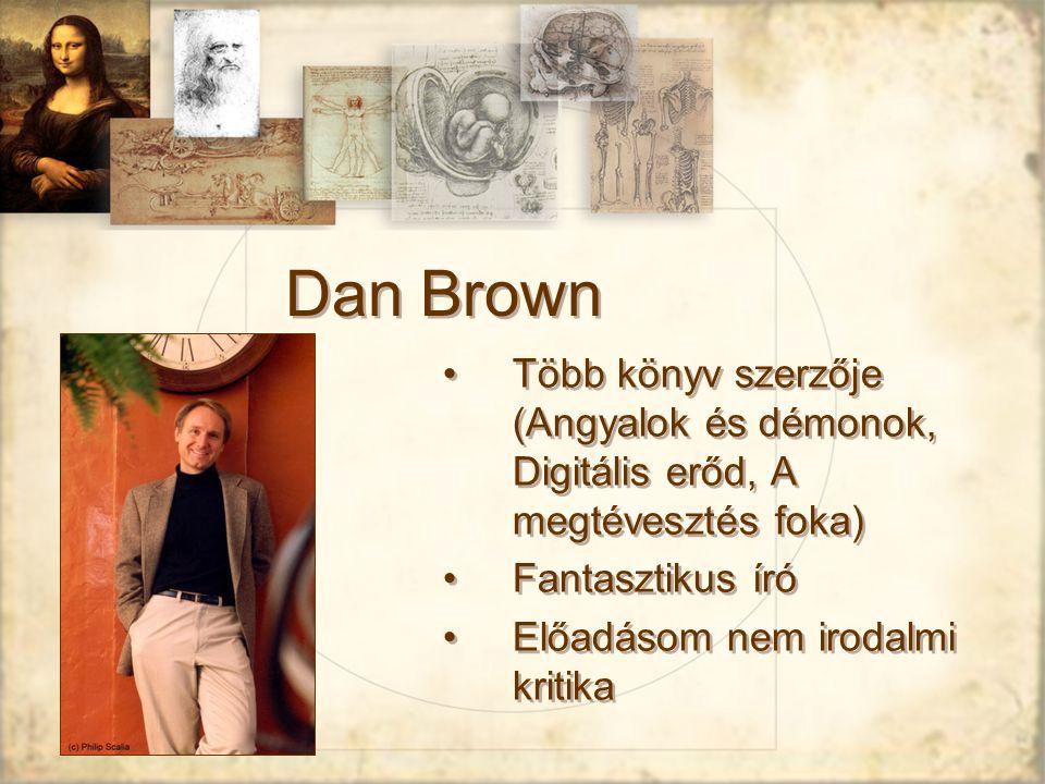 Dan Brown Több könyv szerzője (Angyalok és démonok, Digitális erőd, A megtévesztés foka) Fantasztikus író.
