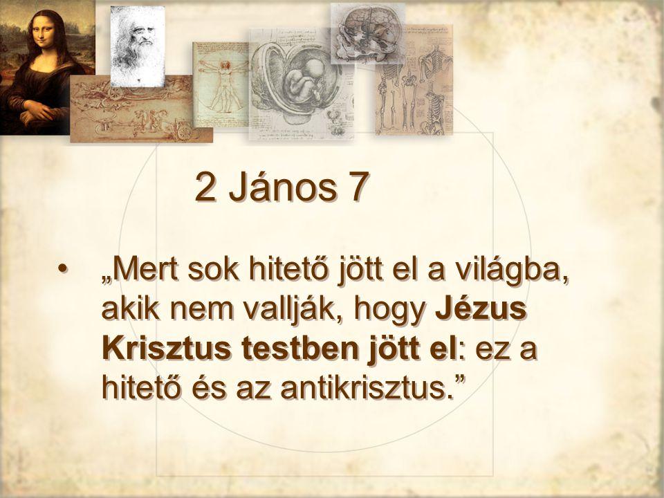 """2 János 7 """"Mert sok hitető jött el a világba, akik nem vallják, hogy Jézus Krisztus testben jött el: ez a hitető és az antikrisztus."""