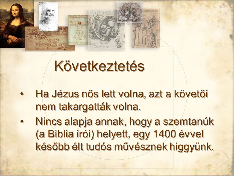 Következtetés Ha Jézus nős lett volna, azt a követői nem takargatták volna.