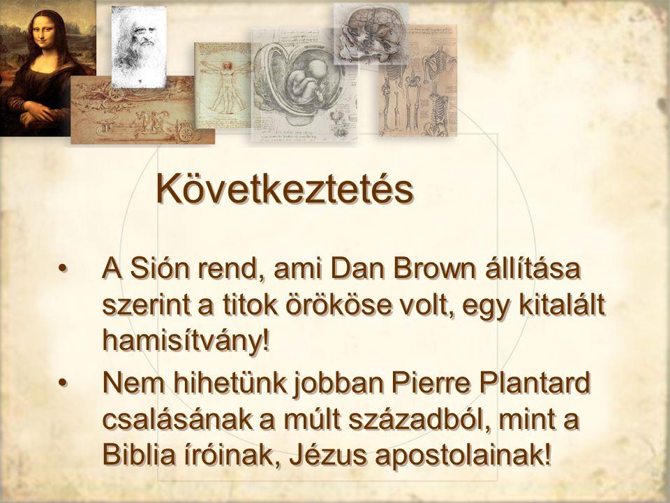 Következtetés A Sión rend, ami Dan Brown állítása szerint a titok örököse volt, egy kitalált hamisítvány!