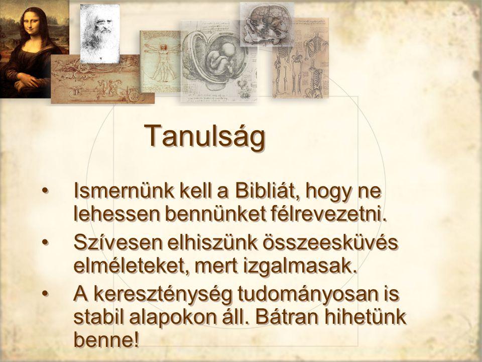Tanulság Ismernünk kell a Bibliát, hogy ne lehessen bennünket félrevezetni. Szívesen elhiszünk összeesküvés elméleteket, mert izgalmasak.