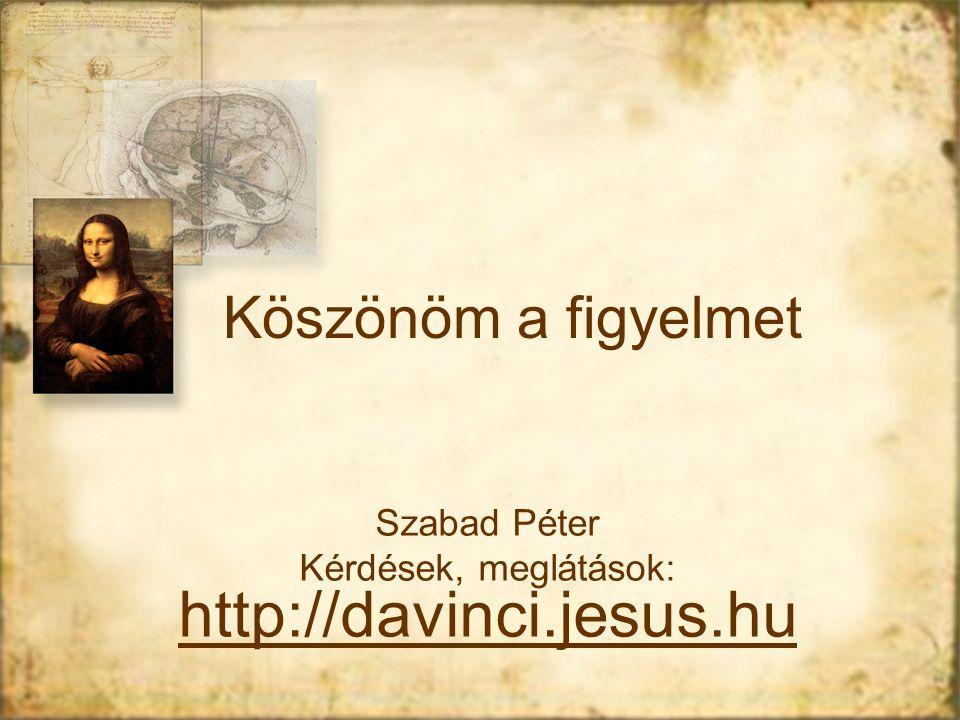 Szabad Péter Kérdések, meglátások: http://davinci.jesus.hu