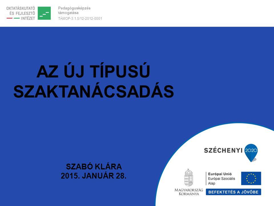 AZ ÚJ TÍPUSÚ SZAKTANÁCSADÁS Szabó Klára 2015. január 28.