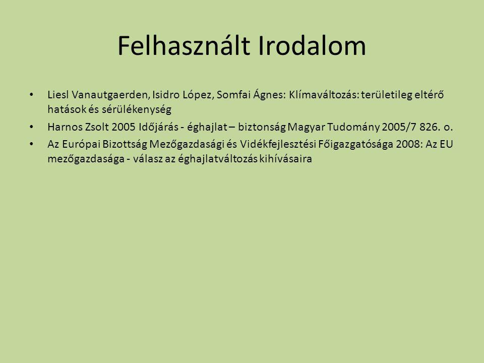 Felhasznált Irodalom Liesl Vanautgaerden, Isidro López, Somfai Ágnes: Klímaváltozás: területileg eltérő hatások és sérülékenység.