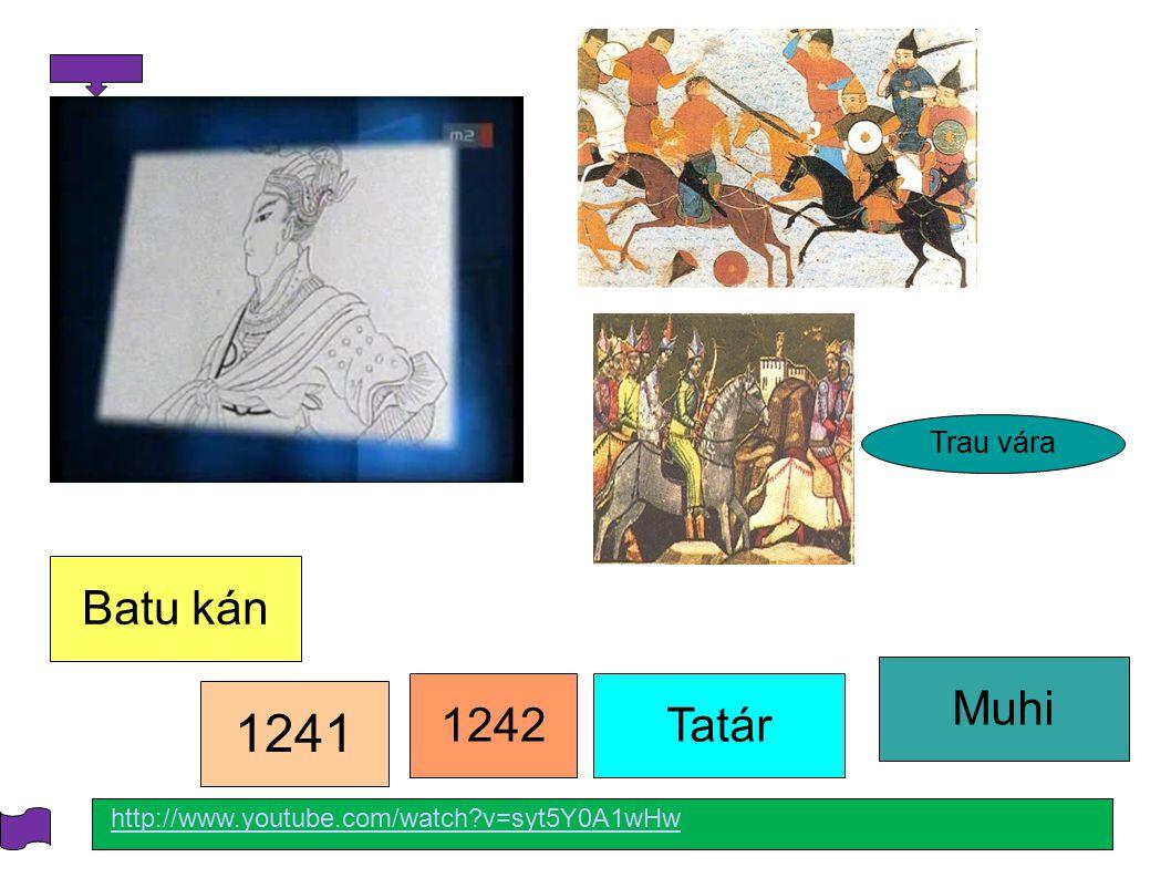 1241 Batu kán Muhi 1242 Tatár Trau vára