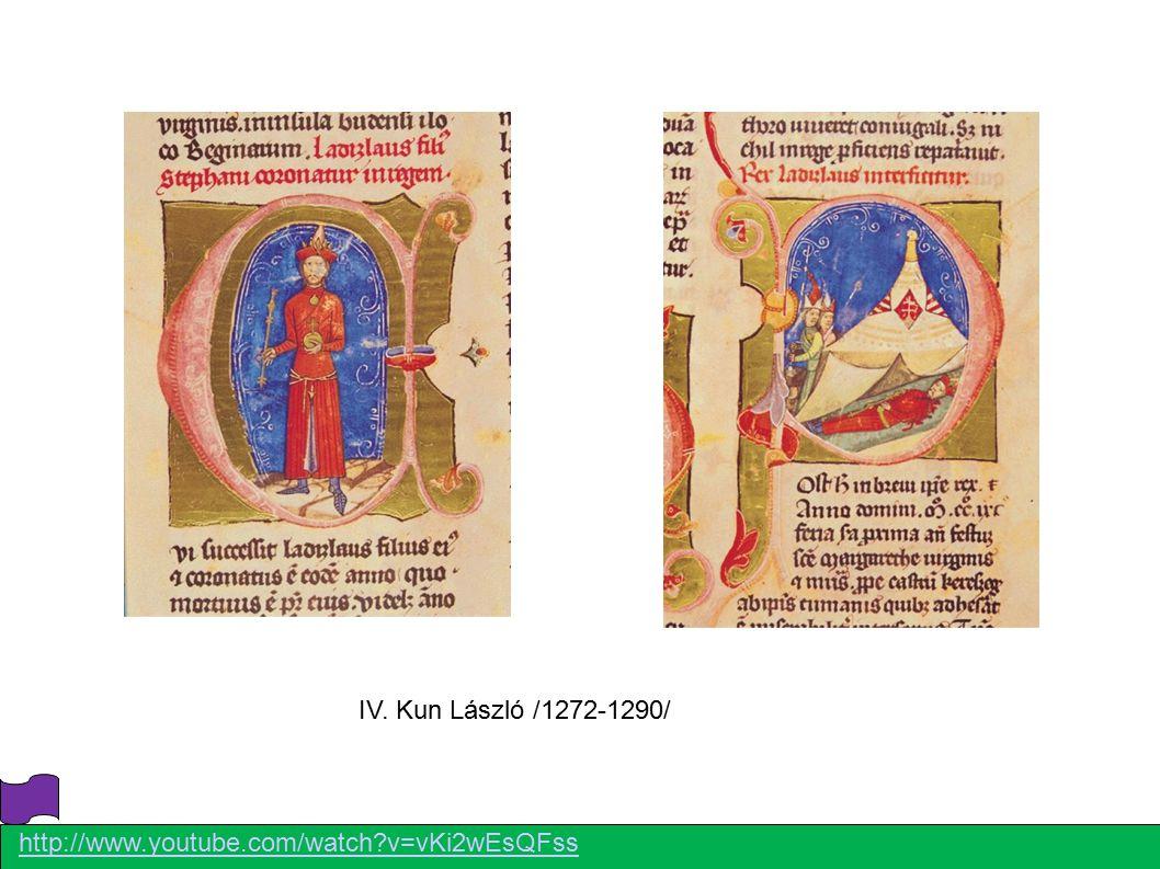 IV. Kun László /1272-1290/ http://www.youtube.com/watch v=vKi2wEsQFss