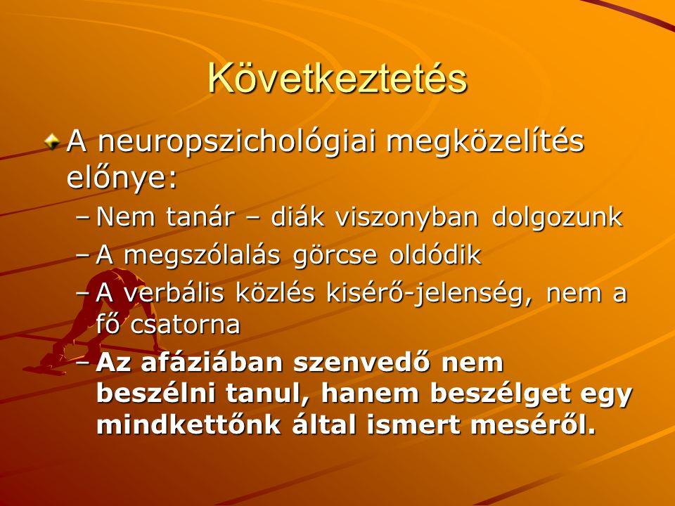 Következtetés A neuropszichológiai megközelítés előnye: