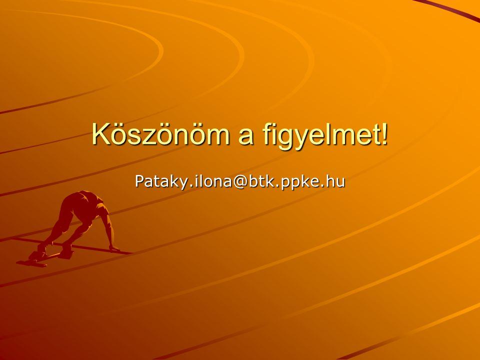 Köszönöm a figyelmet! Pataky.ilona@btk.ppke.hu