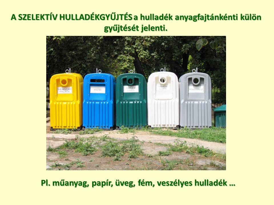 Pl. műanyag, papír, üveg, fém, veszélyes hulladék …